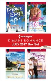 Harlequin Kimani Romance July 2017 Box Set: Prince Ever After\It Started in Paradise\A Miami Affair\Playing with Temptation