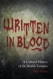 Written in Blood: A Cultural History of the British Vampire