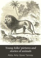 Young Folks' Pictures and Stories of Animals: For Home and School