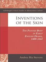 Inventions of the Skin  The Painted Body in Early English Drama PDF