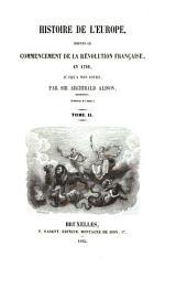 Histoire de l'Europe depuis le commencement de la Révolution française, en 1789, jusqu'à nos jours par sir Archibald Alison: Volume2