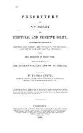 Presbytery and Not Prelacy: The Scriptural and Primitive Polity, Proved from the Testimonies of Scripture;... Also, the Antiquity of Presbytery; Including an Account of the Ancient Culdees, and of St. Patrick