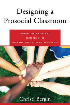 Designing a Prosocial Classroom  Fostering Collaboration in Students from PreK 12 with the Curriculum You Already Use