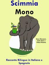 Scimmia - Mono: Racconto Bilingue in Spagnolo e Italiano