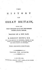 The History of Great Britain, from the First Invasion of it by the Romans Under Julius Cæsar: Written on a New Plan, Volume 7