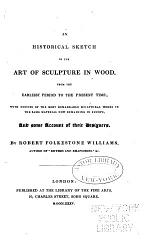 An Historical Sketch of the Art of Sculpture in Wood, from the Earliest Period to the Present Time