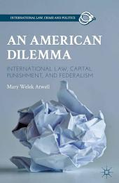 An American Dilemma: International Law, Capital Punishment, and Federalism