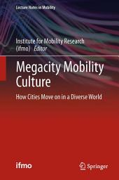 Megacity Mobility Culture: How Cities Move on in a Diverse World