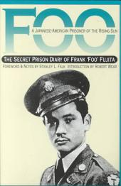 "Foo, a Japanese-American Prisoner of the Rising Sun: The Secret Prison Diary of Frank ""Foo"" Fujita"