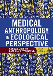 Medical Anthropology in Ecological Perspective: Edition 6