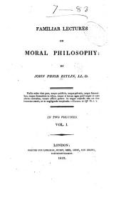Familiar Lectures on Moral Philosophy: Volume 1