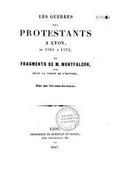 Les Guerres des protestants à Lyon, de 1561 à 1572, ou Fragments de M. Montfalcon, jugés selon la vérité de l'histoire
