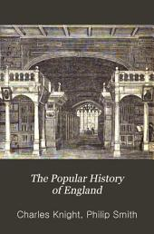 The Popular History of England: An Illustrated History of Society and Government from the Earliest Period to Our Own Times, Volume 4