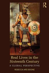 Real Lives in the Sixteenth Century: A Global Perspective