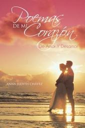 Poemas De Mi Corazón: De Amor Y Desamor