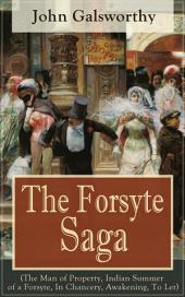 The Forsyte Saga (The Man of Property, Indian Summer of a Forsyte, In Chancery, Awakening, To Let): Masterpiece of Modern Literature from the Nobel-Prize winner