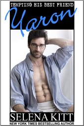 Tempting His Best Friend: Yaron (Steamy, Barely Legal, Taboo Romance, Erotic Sex Stories): Tempting His Best Friend