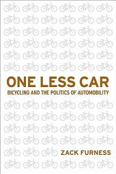 One Less Car: Bicycling and the Politics of Automobility