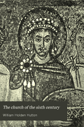 The Church of the Sixth Century: Six Chapters in Ecclesiastical History
