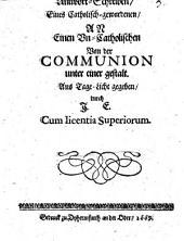 Antwort- Schreiben, eines Catholisch- gewordenen, A R Einen Vn- Catholischen Von der COMMUNION unter einer gestalt. Ans Tage- Licht gegeben, durch J. E.
