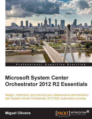 Microsoft System Center Orchestrator 2012 R2 Essentials PDF