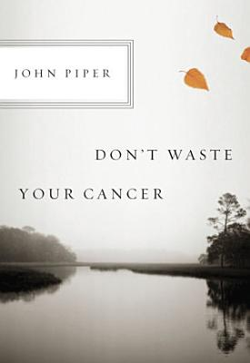 Don t Waste Your Cancer