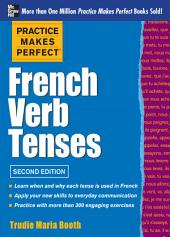 Practice Makes Perfect: French Verb Tenses: Edition 2