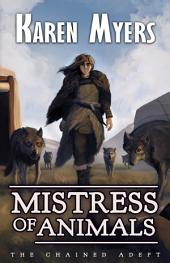 Mistress of Animals: The Chained Adept: 2