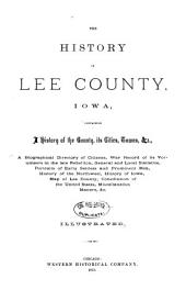 The History of Lee County, Iowa: Containing a History of the County, Its Cities, Towns, Etc