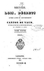 Recueil des lois, decrets et autres actes du gouvernement du canton de Vaud, et des actes de la diete helvetique qui concernant ce canton: Volume38