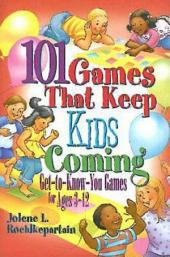 101 Games That Keep Kids Coming: Get-To-Know-You Games for Ages 3 -12