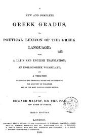 A New and Complete Greek Gradus, Or, Poetical Lexicon of the Greek Language: With a Latin and English Translation, an English-Greek Vocabulary, and a Treatise on Some of the Principal Rules for Ascertaining the Quantity of Syllables and on the Most Popular Greek Metres
