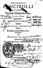 Guidonis Pancirolli... Rerum memorabilium libri duo...: Volume 1