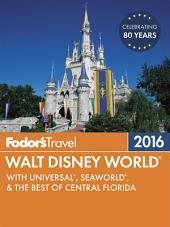 Fodor's Walt Disney World 2016: With Universal & the Best of Orlando