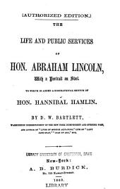 The life and public services of Hon. Abraham Lincoln: to which is added a biographical sketch of Hon. Hannibal Hamlin