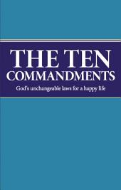 The Ten Commandments: God's unchangeable laws for a happy life