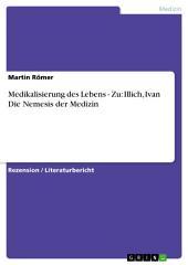 Medikalisierung des Lebens - Zu: Illich, Ivan Die Nemesis der Medizin