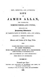 A New, Improved, and Authentic Life of James Allan: The Celebrated Northumberland Piper, Detailing His Surprising Adventures in Various Parts of Europe, Asia, and Africa, Including a Complete Description of the Manners and Customs of the Gipsy Tribes