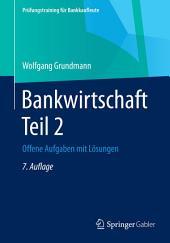 Bankwirtschaft Teil 2: Offene Aufgaben mit Lösungen, Ausgabe 7