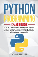 Python Programming  A 7 Day Crash Course to Learn Python Language for the Absolute Beginner  Including Practical Exercises  Tips   Tricks PDF