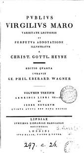 Publius Virgilius Maro, varietate lectionis et perpetua adnotatione illustr. a C.G. Heyne: Volume 3