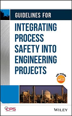Guidelines for Integrating Process Safety into Engineering Projects