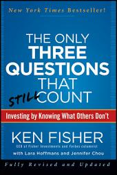 The Only Three Questions That Still Count: Investing By Knowing What Others Don't, Edition 2