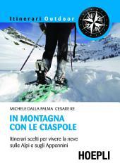 In montagna con le ciaspole: Itinerari scelti per vivere la neve sulle alpi e sugli appennini