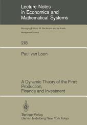 A Dynamic Theory of the Firm: Production, Finance and Investment