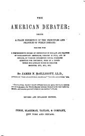 The American Debater: Being a Plain Exposition of the Principles and Practice of Public Debate