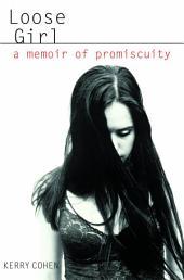 Loose Girl: A Memoir of Promiscuity