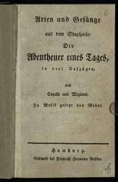 Arien und Gesänge aus dem Singspiele: Die Abentheuer eines Tages: in drei Aufzügen, nach Capelle und Mezieres