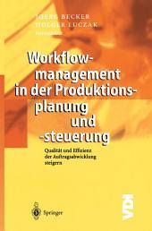 Workflowmanagement in der Produktionsplanung und -steuerung: Qualität und Effizienz der Auftragsabwicklung steigern