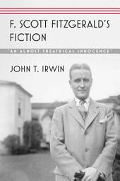 "F. Scott Fitzgerald's Fiction: ""An Almost Theatrical Innocence"""